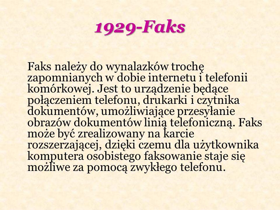 1929-Faks Faks należy do wynalazków trochę zapomnianych w dobie internetu i telefonii komórkowej. Jest to urządzenie będące połączeniem telefonu, druk