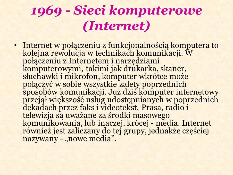 1969 - Sieci komputerowe (Internet) Internet w połączeniu z funkcjonalnością komputera to kolejna rewolucja w technikach komunikacji. W połączeniu z I