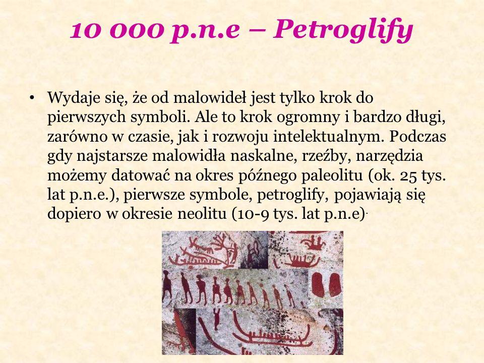 10 000 p.n.e – Petroglify Wydaje się, że od malowideł jest tylko krok do pierwszych symboli.