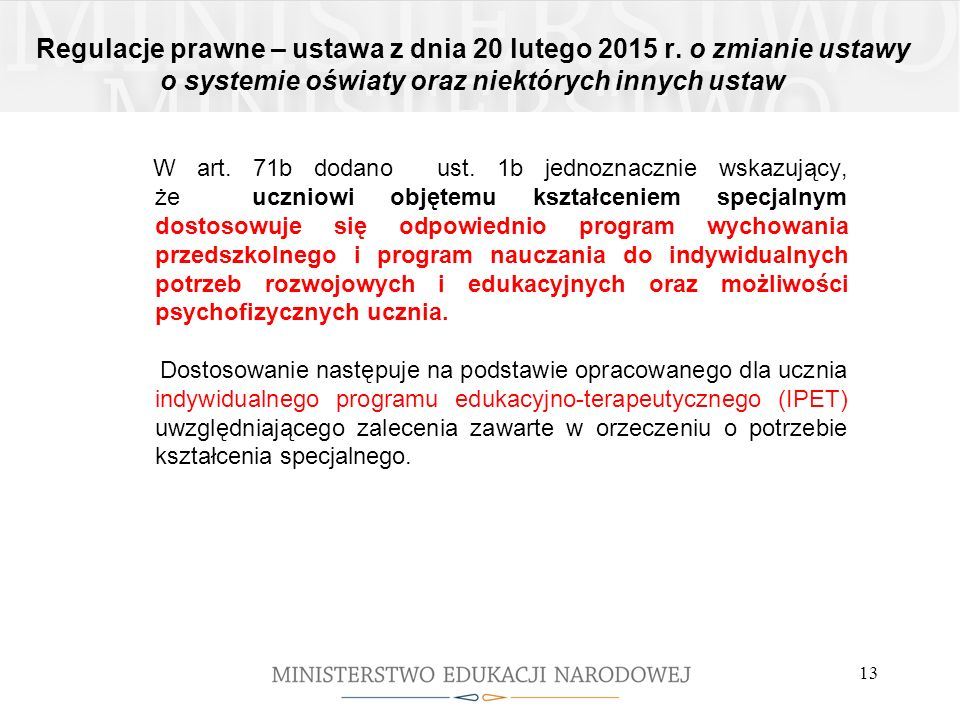 Regulacje prawne – ustawa z dnia 20 lutego 2015 r. o zmianie ustawy o systemie oświaty oraz niektórych innych ustaw W art. 71b dodano ust. 1b jednozna