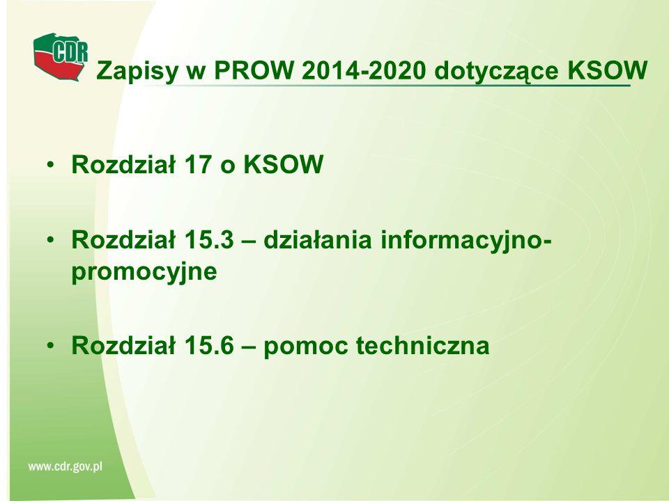 Zapisy w PROW 2014-2020 dotyczące KSOW Rozdział 17 o KSOW Rozdział 15.3 – działania informacyjno- promocyjne Rozdział 15.6 – pomoc techniczna