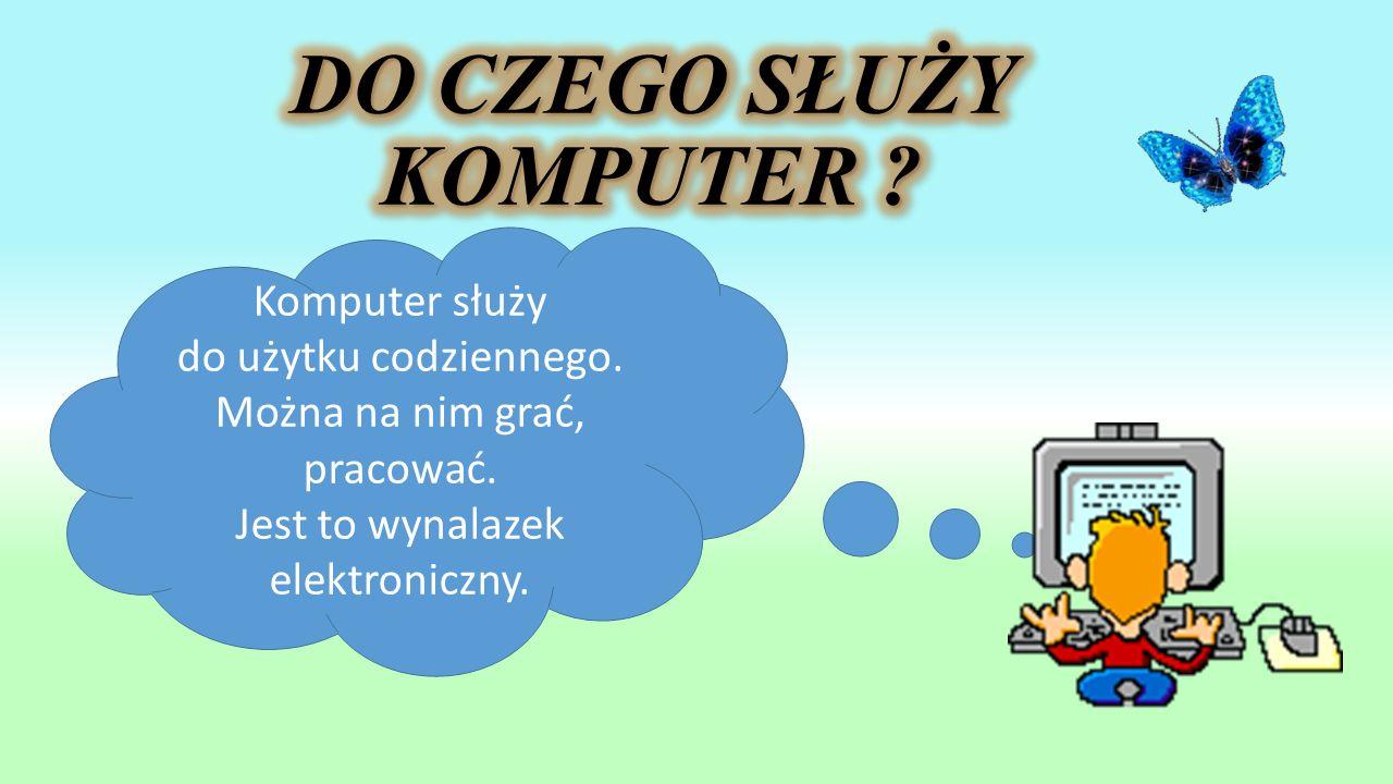 Komputer służy do użytku codziennego. Można na nim grać, pracować. Jest to wynalazek elektroniczny.