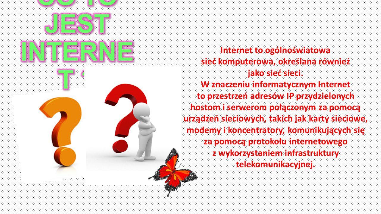 Internet to ogólnoświatowa sieć komputerowa, określana również jako sieć sieci. W znaczeniu informatycznym Internet to przestrzeń adresów IP przydziel