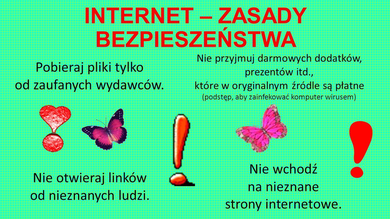 INTERNET – ZASADY BEZPIESZEŃSTWA Pobieraj pliki tylko od zaufanych wydawców. Nie wchodź na nieznane strony internetowe. Nie otwieraj linków od nieznan