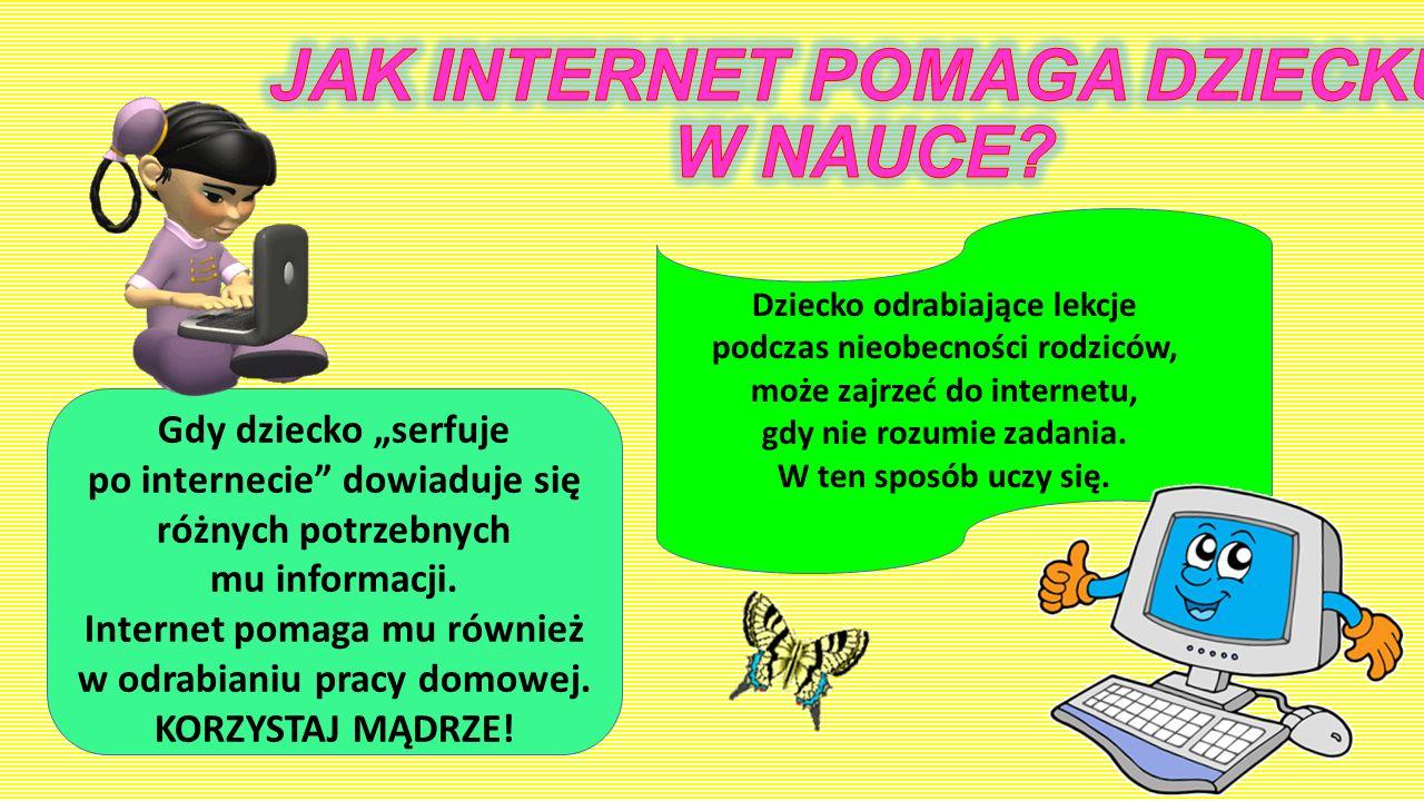 """Gdy dziecko """"serfuje po internecie"""" dowiaduje się różnych potrzebnych mu informacji. Internet pomaga mu również w odrabianiu pracy domowej. KORZYSTAJ"""