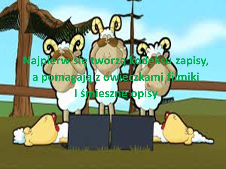 Najpierw się tworzą kodeksu zapisy, a pomagają z owieczkami filmiki I śmieszne opisy