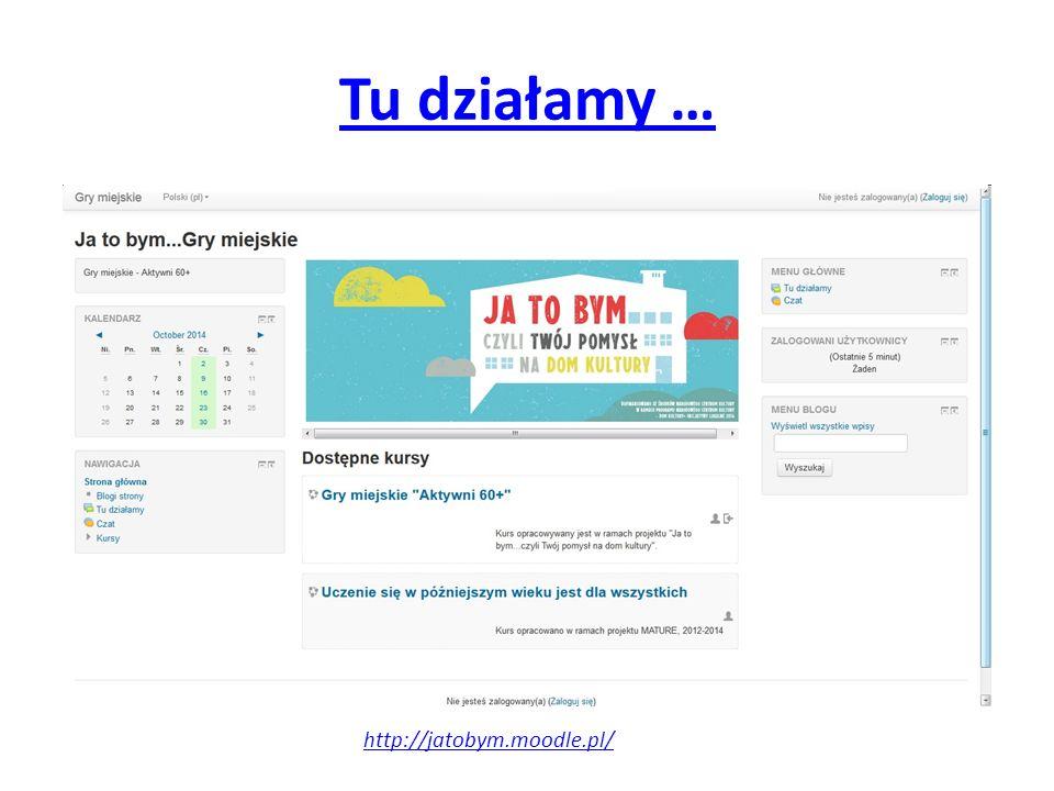 Tu działamy … http://jatobym.moodle.pl/
