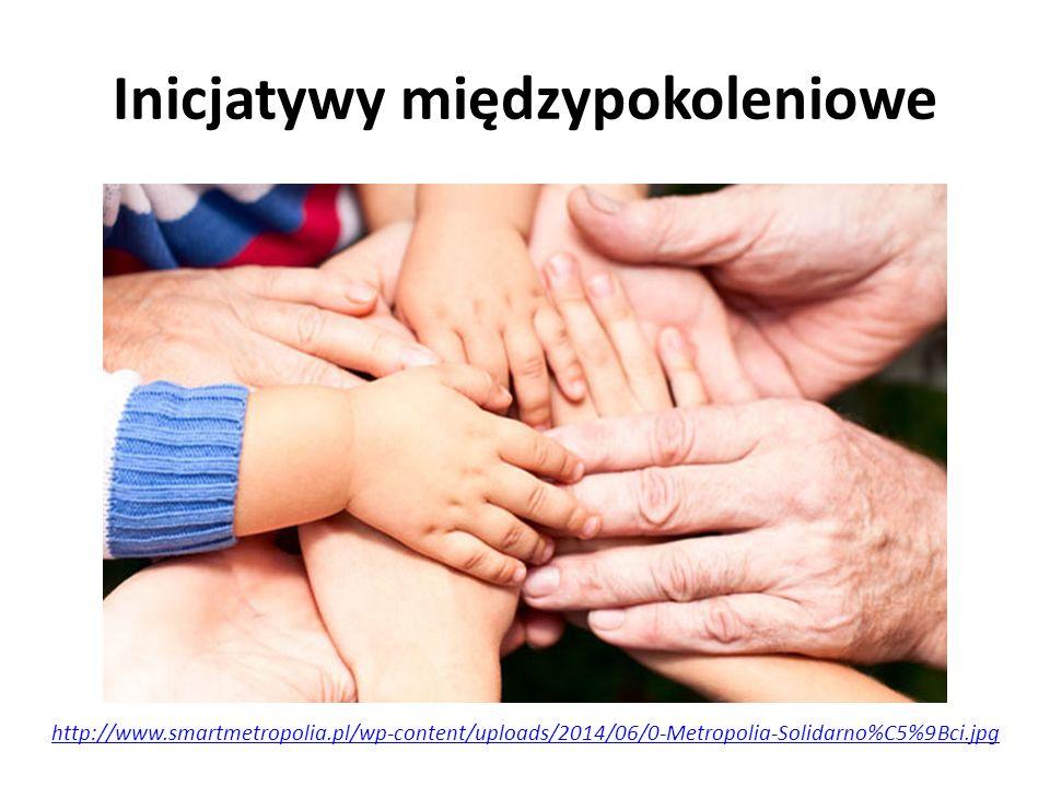 Inicjatywy międzypokoleniowe http://www.smartmetropolia.pl/wp-content/uploads/2014/06/0-Metropolia-Solidarno%C5%9Bci.jpg