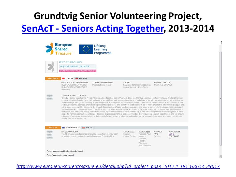 Grundtvig Senior Volunteering Project, SenAcT - Seniors Acting Together, 2013-2014 SenAcT - Seniors Acting Together http://www.europeansharedtreasure.