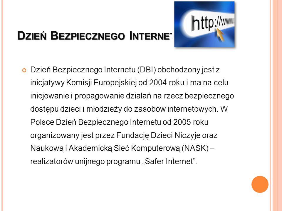 D ZIEŃ B EZPIECZNEGO I NTERNETU Dzień Bezpiecznego Internetu (DBI) obchodzony jest z inicjatywy Komisji Europejskiej od 2004 roku i ma na celu inicjow