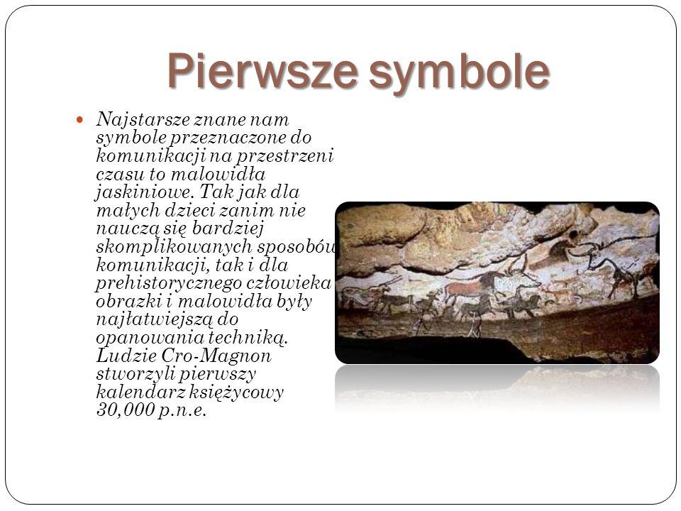 Pierwsze symbole Najstarsze znane nam symbole przeznaczone do komunikacji na przestrzeni czasu to malowidła jaskiniowe. Tak jak dla małych dzieci zani