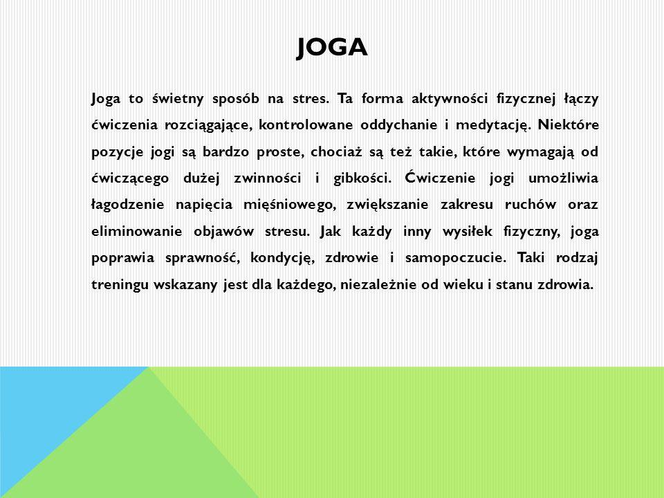 Joga to świetny sposób na stres. Ta forma aktywności fizycznej łączy ćwiczenia rozciągające, kontrolowane oddychanie i medytację. Niektóre pozycje jog
