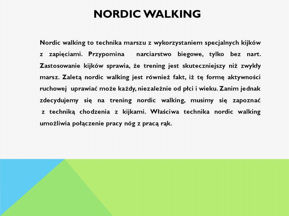 Nordic walking to technika marszu z wykorzystaniem specjalnych kijków z zapięciami. Przypomina narciarstwo biegowe, tylko bez nart. Zastosowanie kijkó