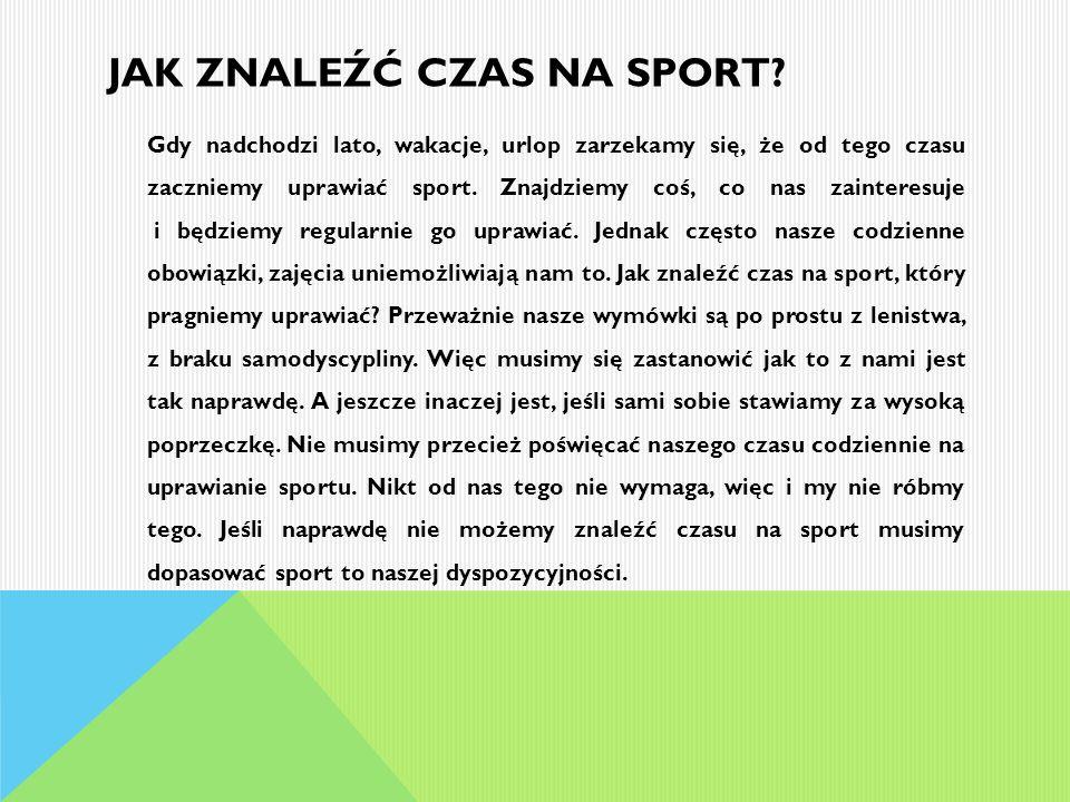 JAK ZNALEŹĆ CZAS NA SPORT? Gdy nadchodzi lato, wakacje, urlop zarzekamy się, że od tego czasu zaczniemy uprawiać sport. Znajdziemy coś, co nas zainter