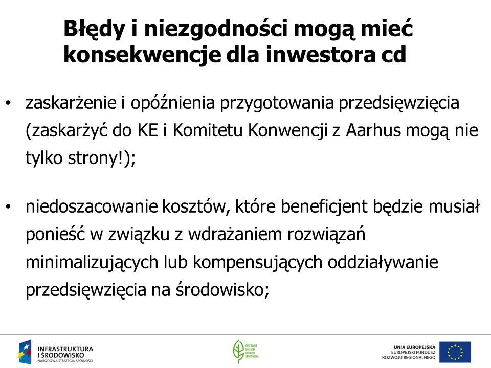 Błędy i niezgodności mogą mieć konsekwencje dla inwestora cd zaskarżenie i opóźnienia przygotowania przedsięwzięcia (zaskarżyć do KE i Komitetu Konwen