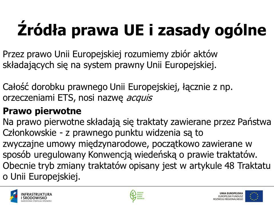 Źródła prawa UE i zasady ogólne Przez prawo Unii Europejskiej rozumiemy zbiór aktów składających się na system prawny Unii Europejskiej. Całość dorobk