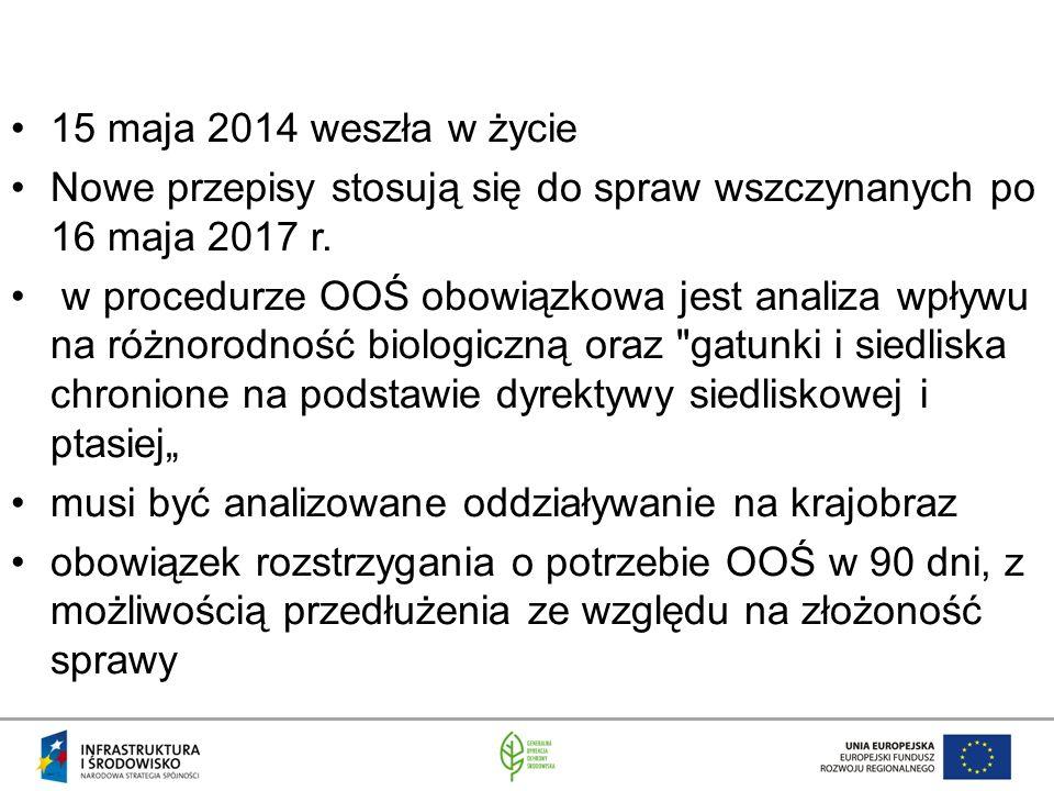 15 maja 2014 weszła w życie Nowe przepisy stosują się do spraw wszczynanych po 16 maja 2017 r. w procedurze OOŚ obowiązkowa jest analiza wpływu na róż
