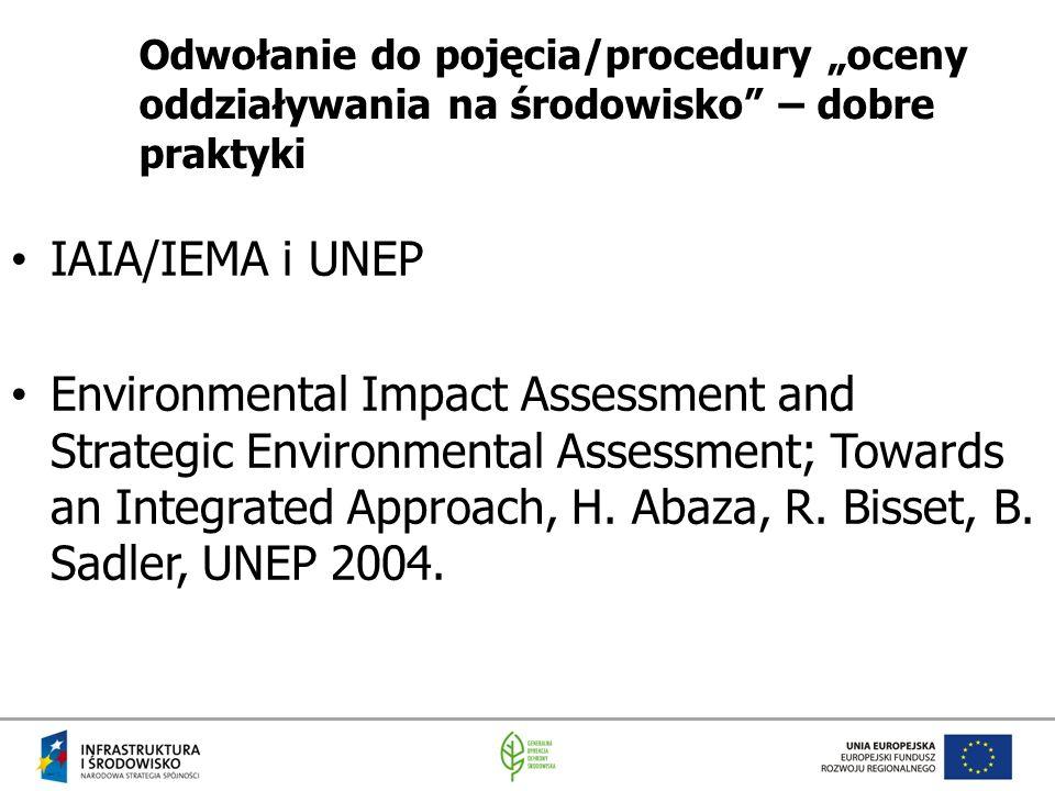 """Odwołanie do pojęcia/procedury """"oceny oddziaływania na środowisko"""" – dobre praktyki IAIA/IEMA i UNEP Environmental Impact Assessment and Strategic Env"""