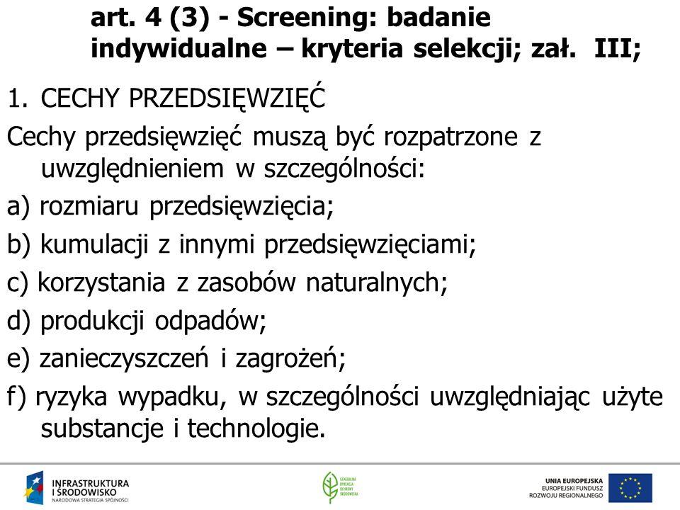 art. 4 (3) - Screening: badanie indywidualne – kryteria selekcji; zał. III; 1.CECHY PRZEDSIĘWZIĘĆ Cechy przedsięwzięć muszą być rozpatrzone z uwzględn