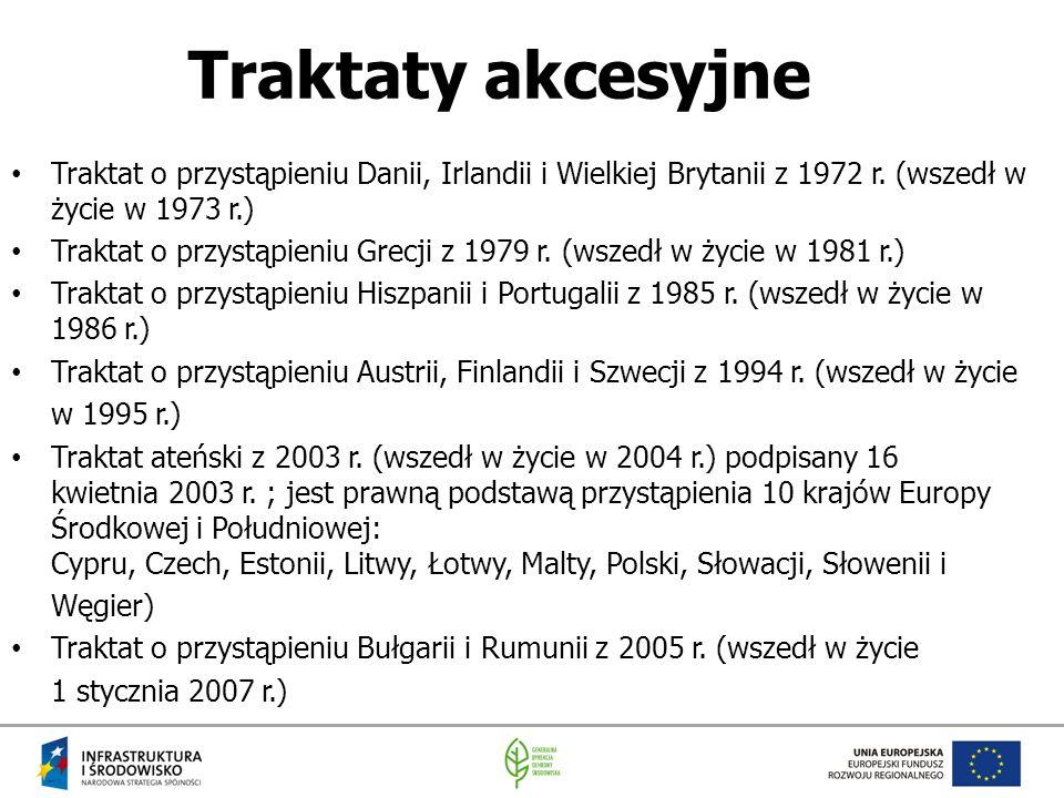 Traktaty akcesyjne Traktat o przystąpieniu Danii, Irlandii i Wielkiej Brytanii z 1972 r. (wszedł w życie w 1973 r.) Traktat o przystąpieniu Grecji z 1