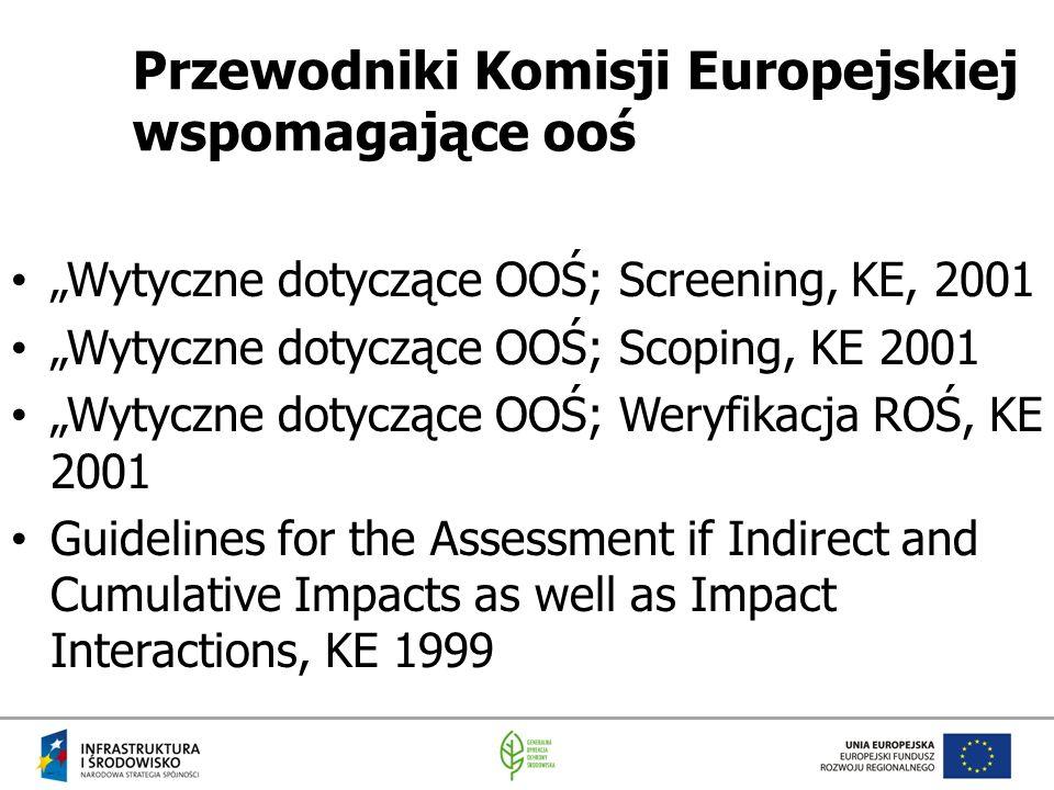 """Przewodniki Komisji Europejskiej wspomagające ooś """"Wytyczne dotyczące OOŚ; Screening, KE, 2001 """"Wytyczne dotyczące OOŚ; Scoping, KE 2001 """"Wytyczne dot"""