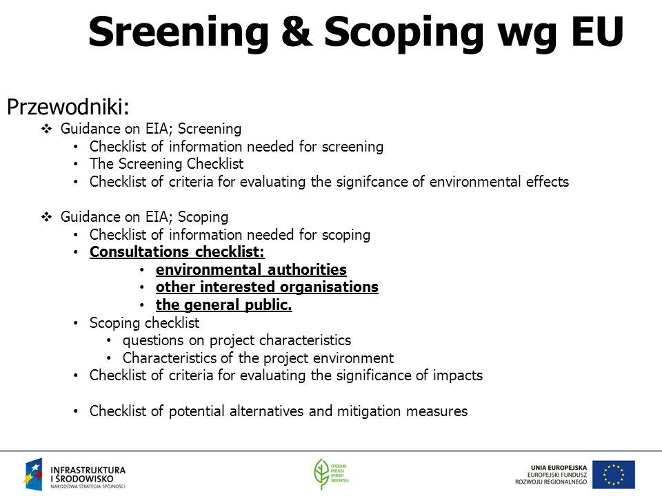 Sreening & Scoping wg EU Przewodniki:  Guidance on EIA; Screening Checklist of information needed for screening The Screening Checklist Checklist of
