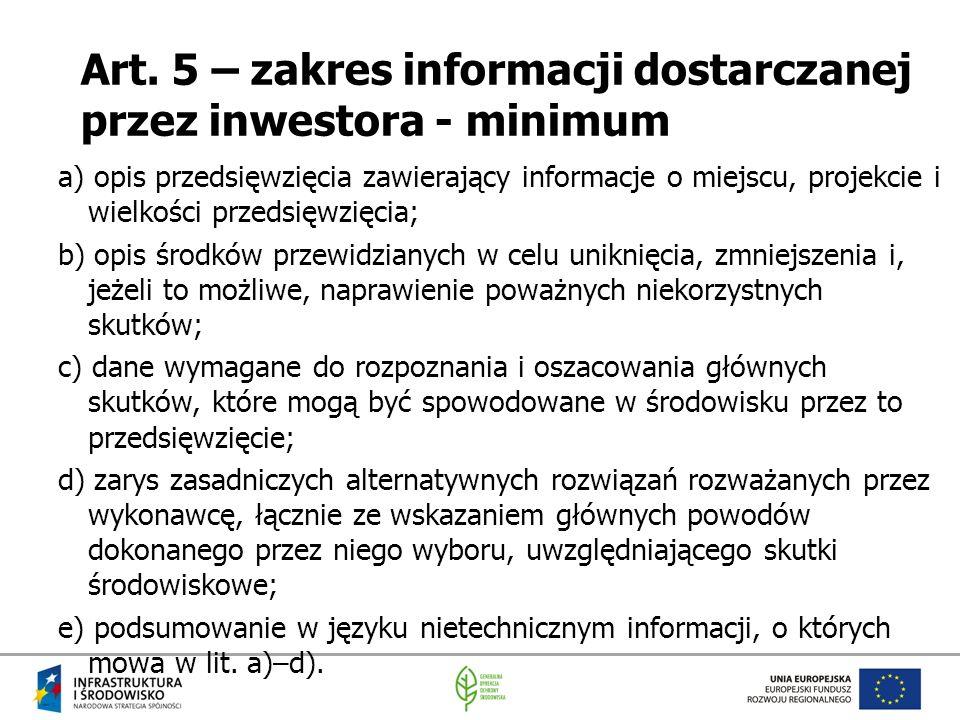 Art. 5 – zakres informacji dostarczanej przez inwestora - minimum a) opis przedsięwzięcia zawierający informacje o miejscu, projekcie i wielkości prze