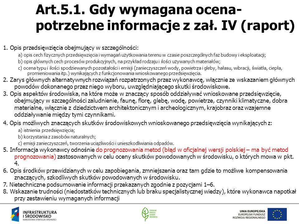 Art.5.1. Gdy wymagana ocena- potrzebne informacje z zał. IV (raport) 1. Opis przedsięwzięcia obejmujący w szczególności: a) opis cech fizycznych przed