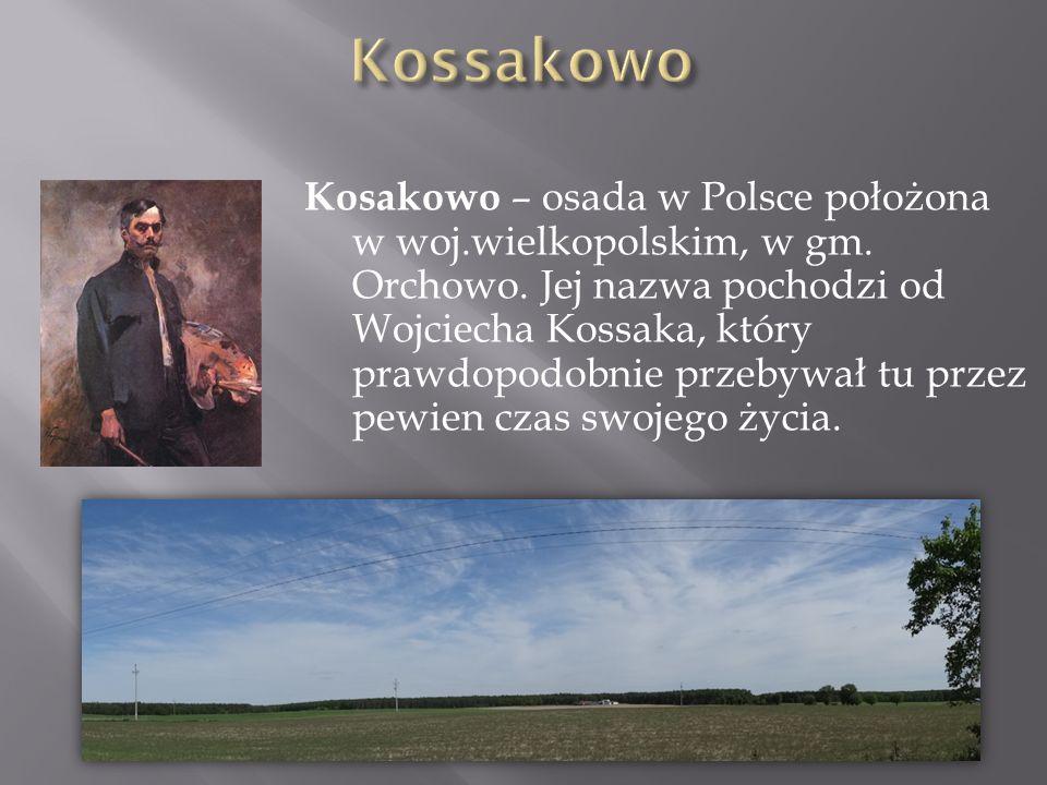 Kosakowo – osada w Polsce położona w woj.wielkopolskim, w gm. Orchowo. Jej nazwa pochodzi od Wojciecha Kossaka, który prawdopodobnie przebywał tu prze