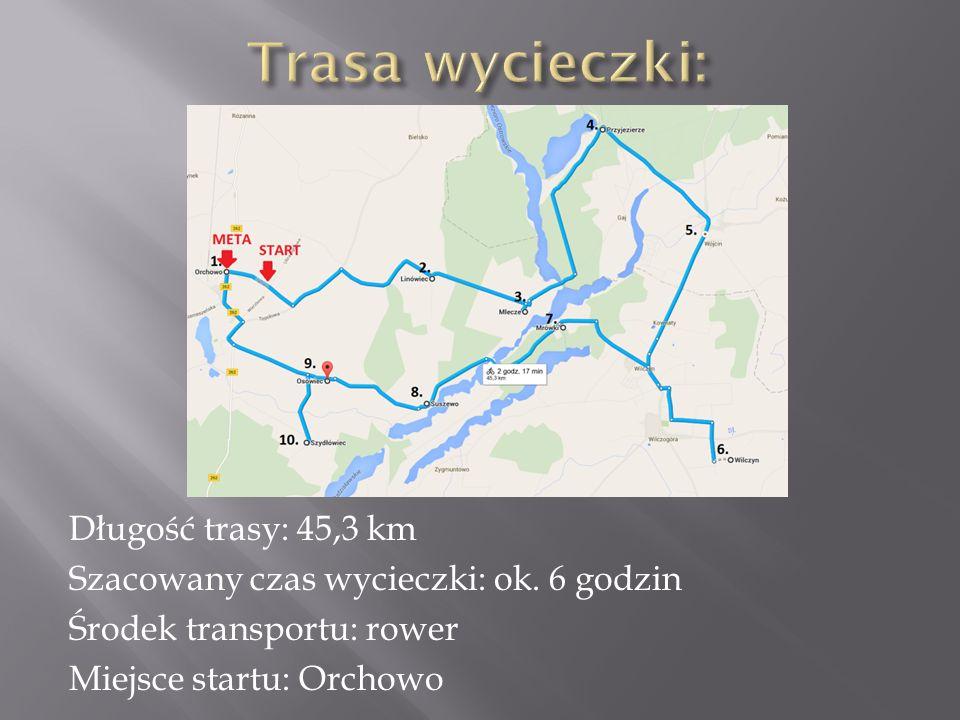 Długość trasy: 45,3 km Szacowany czas wycieczki: ok. 6 godzin Środek transportu: rower Miejsce startu: Orchowo