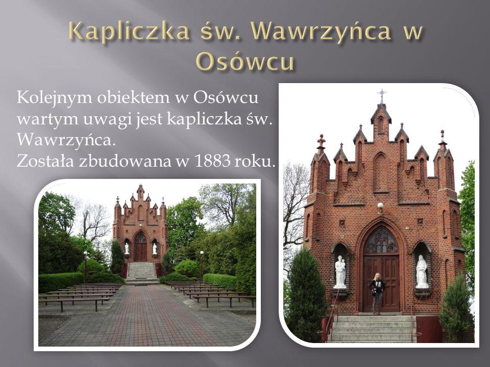 Kolejnym obiektem w Osówcu wartym uwagi jest kapliczka św. Wawrzyńca. Została zbudowana w 1883 roku.