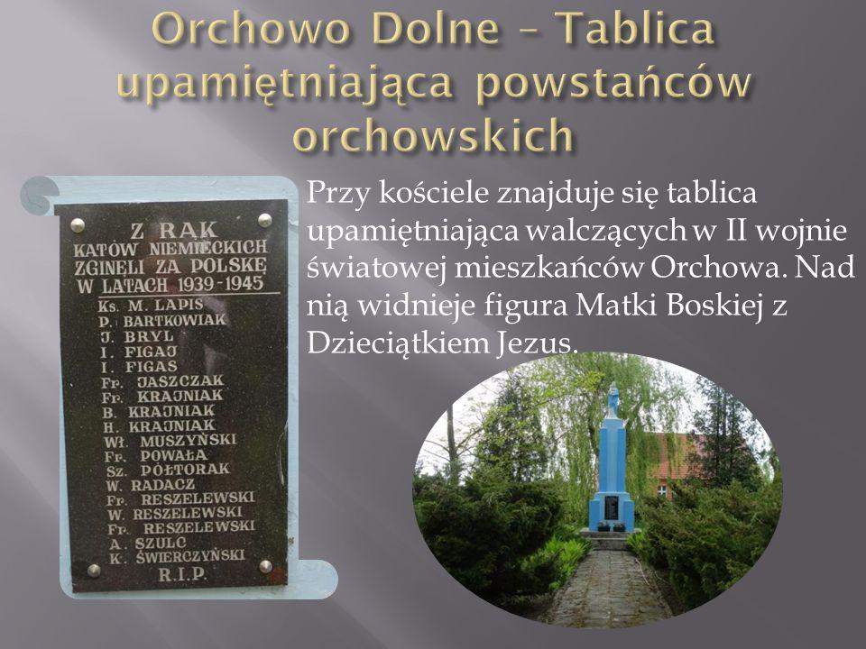 Przy kościele znajduje się tablica upamiętniająca walczących w II wojnie światowej mieszkańców Orchowa. Nad nią widnieje figura Matki Boskiej z Dzieci