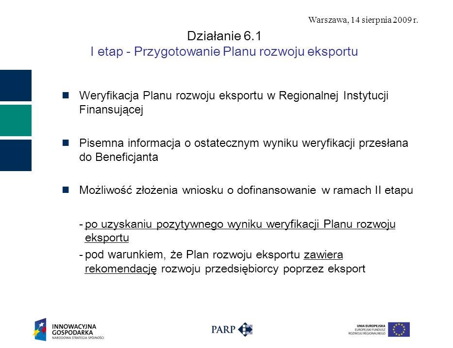 Warszawa, 14 sierpnia 2009 r. Działanie 6.1 I etap - Przygotowanie Planu rozwoju eksportu Weryfikacja Planu rozwoju eksportu w Regionalnej Instytucji