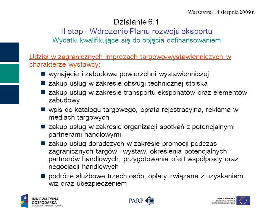Warszawa, 14 sierpnia 2009 r. Działanie 6.1 II etap - Wdrożenie Planu rozwoju eksportu Wydatki kwalifikujące się do objęcia dofinansowaniem Udział w z