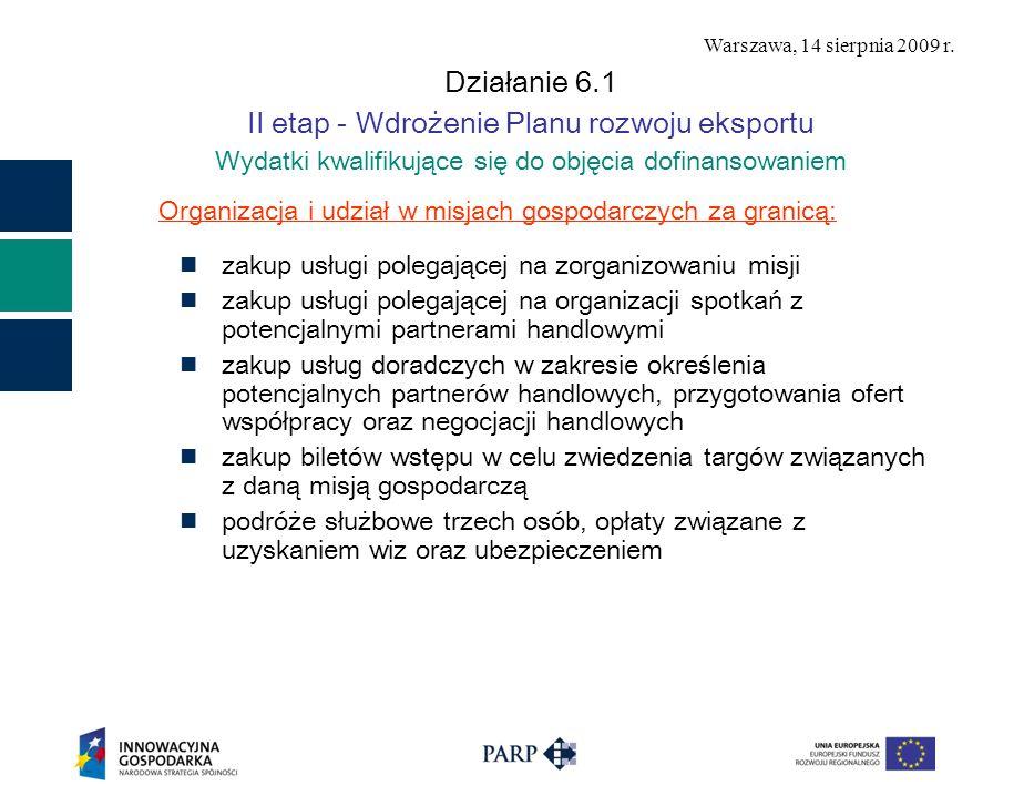 Warszawa, 14 sierpnia 2009 r. Działanie 6.1 II etap - Wdrożenie Planu rozwoju eksportu Wydatki kwalifikujące się do objęcia dofinansowaniem Organizacj