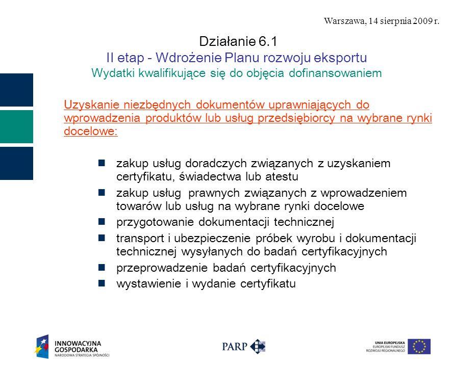 Warszawa, 14 sierpnia 2009 r. Działanie 6.1 II etap - Wdrożenie Planu rozwoju eksportu Wydatki kwalifikujące się do objęcia dofinansowaniem Uzyskanie