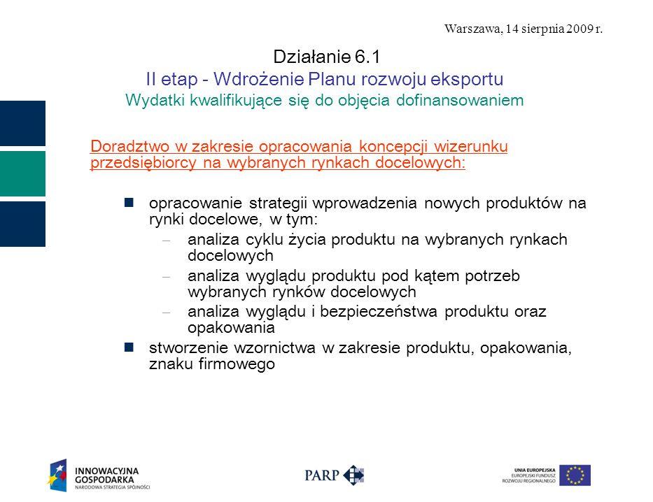 Warszawa, 14 sierpnia 2009 r. Działanie 6.1 II etap - Wdrożenie Planu rozwoju eksportu Wydatki kwalifikujące się do objęcia dofinansowaniem Doradztwo
