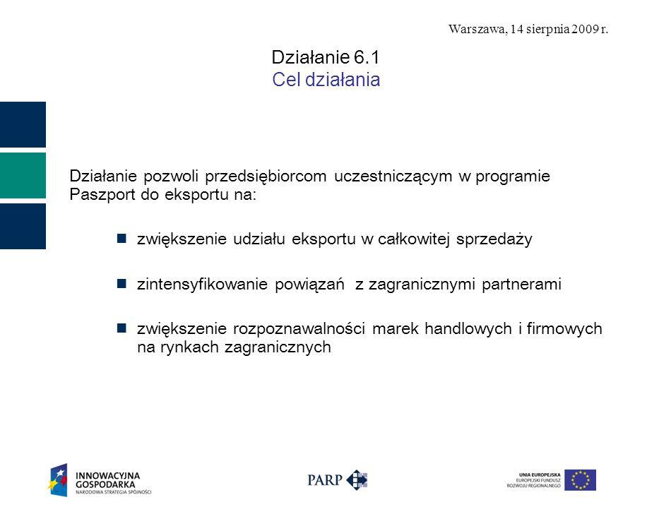 Warszawa, 14 sierpnia 2009 r. Działani e 6.1 Cel działania Działanie pozwoli przedsiębiorcom uczestniczącym w programie Paszport do eksportu na: zwięk
