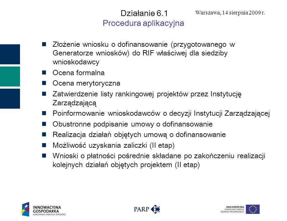 Warszawa, 14 sierpnia 2009 r. Działanie 6.1 Procedura aplikacyjna Złożenie wniosku o dofinansowanie (przygotowanego w Generatorze wniosków) do RIF wła