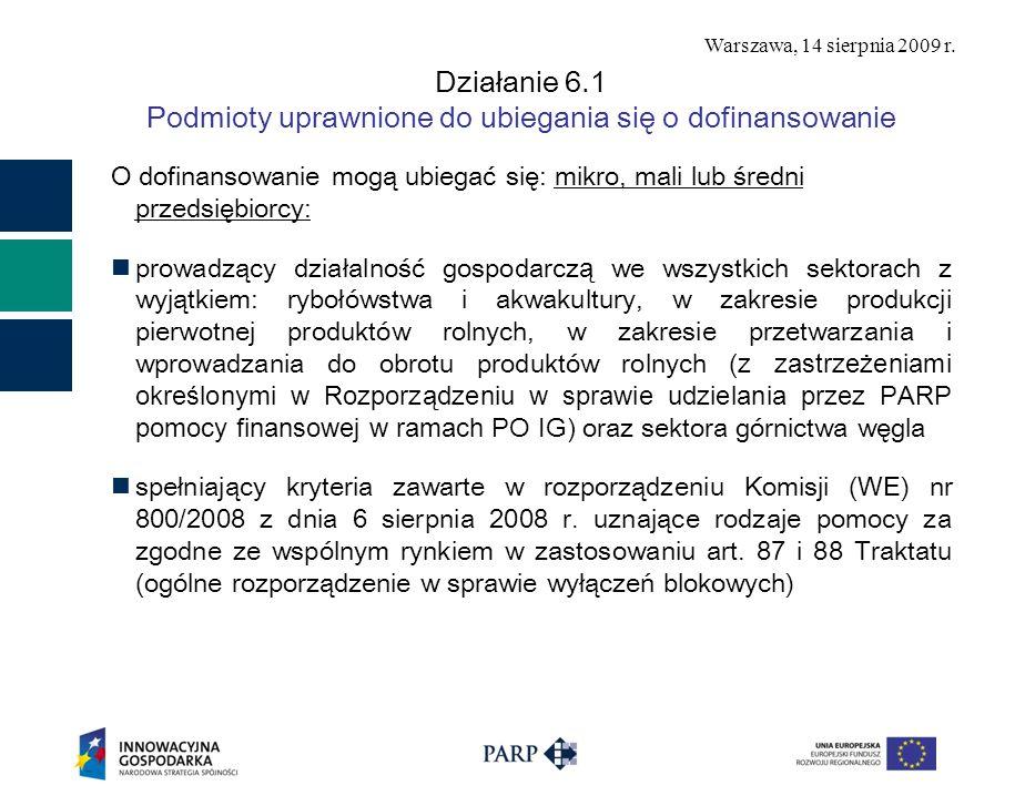 Warszawa, 14 sierpnia 2009 r. Działanie 6.1 Podmioty uprawnione do ubiegania się o dofinansowanie O dofinansowanie mogą ubiegać się: mikro, mali lub ś