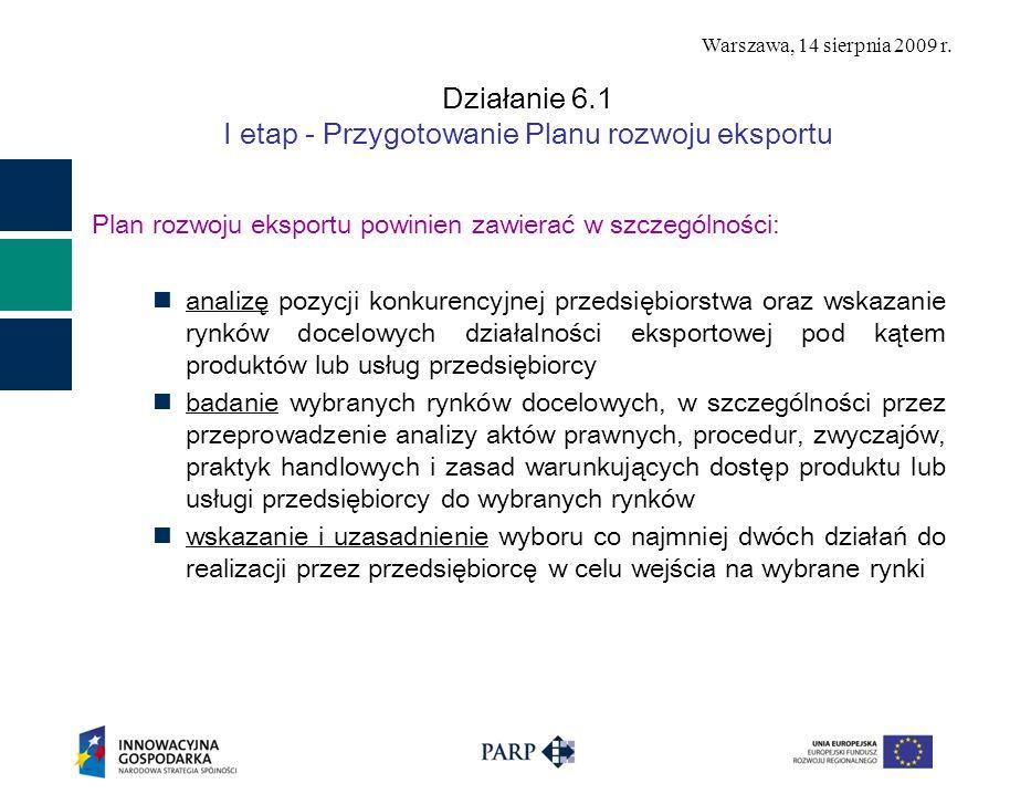Warszawa, 14 sierpnia 2009 r. Działanie 6.1 I etap - Przygotowanie Planu rozwoju eksportu Plan rozwoju eksportu powinien zawierać w szczególności: ana