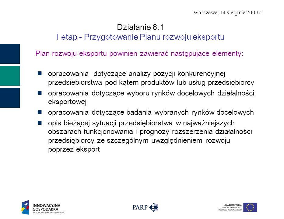 Warszawa, 14 sierpnia 2009 r. Działanie 6.1 I etap - Przygotowanie Planu rozwoju eksportu Plan rozwoju eksportu powinien zawierać następujące elementy