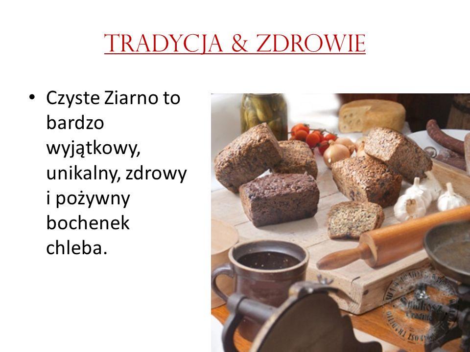 TRADYCJA & ZDROWIE Czyste Ziarno to bardzo wyjątkowy, unikalny, zdrowy i pożywny bochenek chleba.