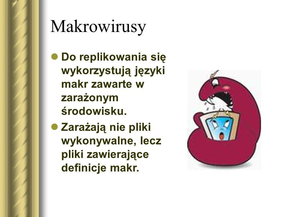 Makrowirusy Do replikowania się wykorzystują języki makr zawarte w zarażonym środowisku. Zarażają nie pliki wykonywalne, lecz pliki zawierające defini