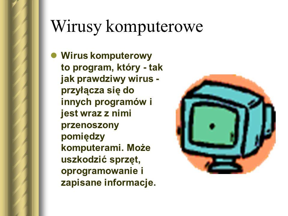 Wirusy komputerowe Wirus komputerowy to program, który - tak jak prawdziwy wirus - przyłącza się do innych programów i jest wraz z nimi przenoszony po