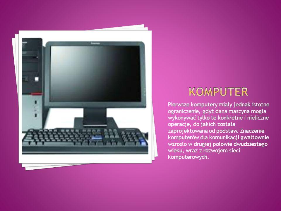 Pierwsze komputery miały jednak istotne ograniczenie, gdyż dana maszyna mogła wykonywać tylko te konkretne i nieliczne operacje, do jakich została zaprojektowana od podstaw.