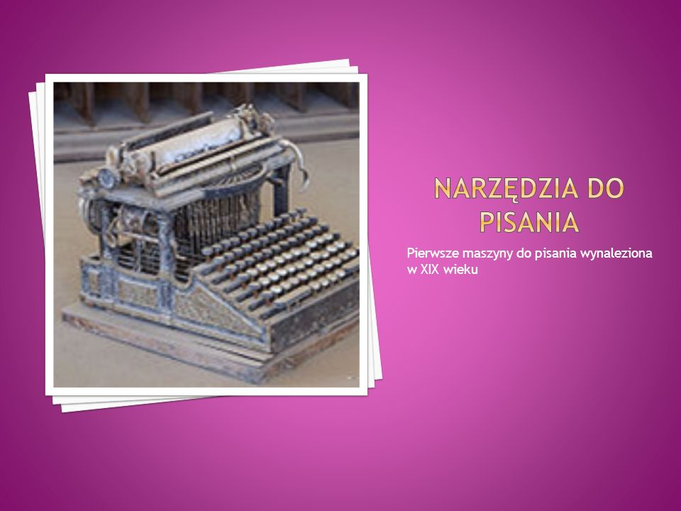 Pierwsze maszyny do pisania wynaleziona w XIX wieku