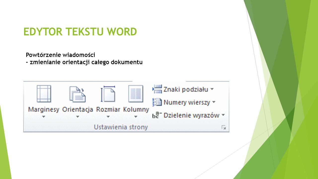 EDYTOR TEKSTU WORD Powtórzenie wiadomości - zmienianie orientacji całego dokumentu