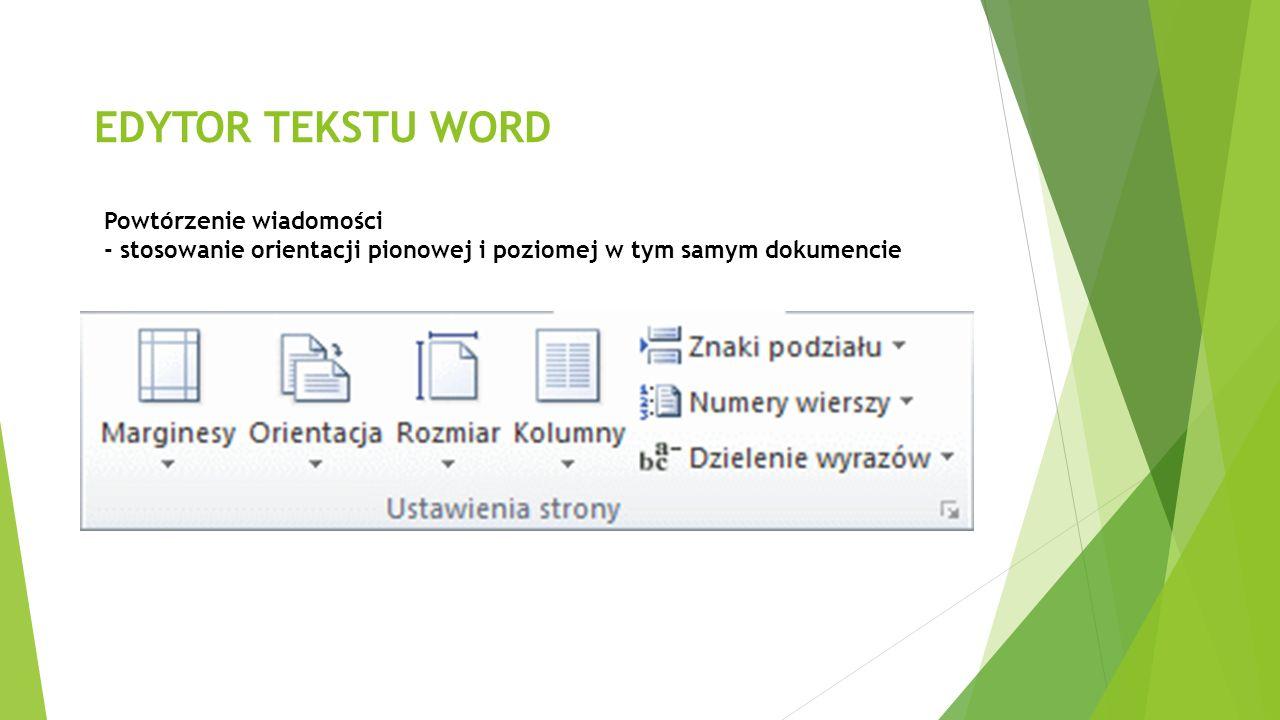 EDYTOR TEKSTU WORD Powtórzenie wiadomości - stosowanie orientacji pionowej i poziomej w tym samym dokumencie