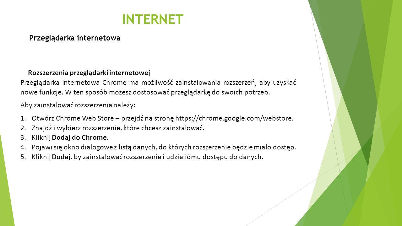 INTERNET Przeglądarka internetowa Rozszerzenia przeglądarki internetowej Przeglądarka internetowa Chrome ma możliwość zainstalowania rozszerzeń, aby u